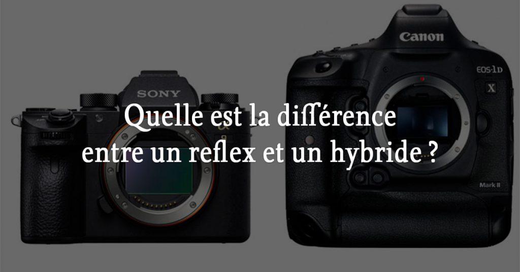 Quelle Est La Différence Entre Un Reflex Et Un Hybride J